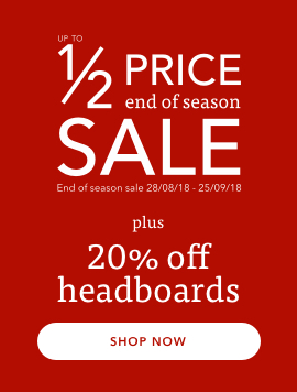 Up to half price end of season sale plus 20% off headboards