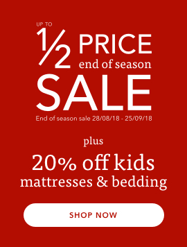 Up to half price end of season sale plus 20% off kids mattresses and bedding